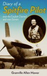 Diary of a Spitfire Pilot: Over the English Channel and Over Darwin - Allen Mawer