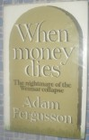 When money dies: The nightmare of the Weimar collapse - Adam Fergusson