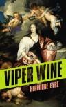 Viper Wine - Hermione Eyre