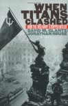 When Titans Clashed: How the Red Army Stopped Hitler (Modern War Studies) - David M. Glantz, Jonathan M. House