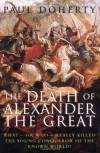 The Death of Alexander the Great: What-or Who-Really Killed the Young Conqueror of the Known World? - Paul Doherty