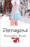 Teenagers: An Alaska Teen Novel - Samantha Steele,  Melodye Mericle (Editor)