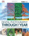 Digital Photography Through the Year - Tom Ang