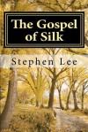 The Gospel of Silk - Stephen Lee