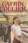 Broken Rainbows - Catrin Collier