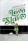 Love Slave: A Novel - Jennifer Spiegel