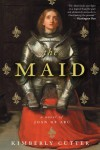 The Maid: A Novel of Joan of Arc - Kimberly Cutter