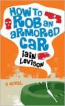 How to Rob an Armored Car - Iain Levison