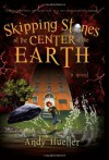 Skipping Stones at the Center of the Earth - Andy Hueller
