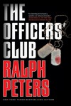 The Officers' Club - Ralph Peters