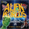 Alien Worlds: Your Guide to Extraterrestrial Life - David Aguilar