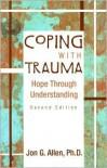 Coping With Trauma: Hope Through Understanding - Jon G. Allen