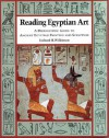 Reading Egyptian Art: A Hieroglyphic Guide to Ancient Egyptian Painting and Sculpture - Richard H. Wilkinson