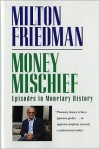 Money Mischief: Episodes in Monetary History - Milton Friedman, Douglas H. Latimer, G.B.D. Smith