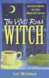 The Well-Read Witch: Essential Books for Your Magickal Library - Carl McColman