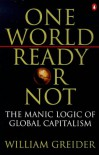 One world, ready or not - William Greider