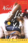Would I Lie to You? - Trisha R. Thomas