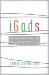 iGods: How Technology Shapes Our Spiritual and Social Lives - Craig Detweiler