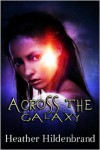 Across The Galaxy - Heather Hildenbrand