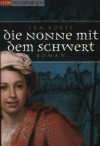 Die Nonne mit dem Schwert. Roman - Lea Korte