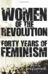 Women of the Revolution: Forty Years of Feminism - Kira Cochrane