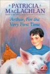 Arthur, for the Very First Time - Patricia MacLachlan