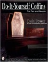 Do-It-Yourself Coffins: For Pets and People - Dale Power,  Jeffrey B. Snyder