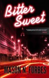 Bitter Sweet: A Controversial Crime Thriller - Mason N Forbes