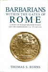 Barbarians Within the Gates of Rome: A Study of Roman Military Policy and the Barbarians, ca.375-425 A.D. - Thomas S. Burns