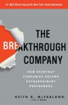 The Breakthrough Company: How Everyday Companies Become Extraordinary Performers - Keith R. McFarland