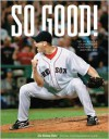 So Good!: The Incredible Championship Season of the 2007 Red Sox - The Boston Globe, Gregory H. Lee, The Boston Globe