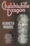 The Chalchiuhite Dragon - Kenneth Morris
