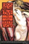 Eros and the Mysteries of Love: The Metaphysics of Sex - Julius Evola