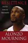 Resilience: Faith, Focus, Triumph - Alonzo Mourning, Dan Wetzel