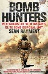 Bomb Hunters: In Afghanistan with Britain's Elite Bomb Disposal Unit - Sean Rayment