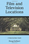 Film and Television Locations: A State-By-State Guidebook to Moviemaking Sites, Excluding Los Angeles - Doug Gelbert