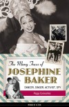 The Many Faces of Josephine Baker: Dancer, Singer, Activist, Spy (Women of Action) - Peggy Caravantes