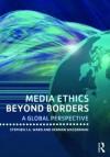 Media Ethics Beyond Borders: A Global Perspective - Stephen  J.A. Ward, Herman Wasserman