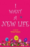 I Want a New Life - Michele Poydence
