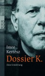 Dossier K.: Eine Ermittlung - Imre Kertész