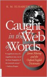 Caught in the Web of Words: James Murray and the Oxford English Dictionary - K.M. Elisabeth Murray