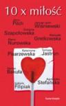 10 x Miłość - Agnieszka Stefańska, Maria Nurowska, Jerzy Pilch, Janusz Leon Wiśniewski, Manuela Gretkowska, Katarzyna Pisarzewska, Izabela Filipiak, Grażyna Szapołowska, Tomasz Jastrun, Hanna Bakuła