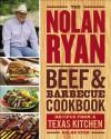 The Nolan Ryan Beef & Barbecue Cookbook: Recipes from a Texas Kitchen - Nolan Ryan