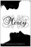 Waiting for Mercy  - Shannon Dermott