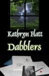 Dabblers - Kathryn Flatt