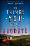 The Things You Kiss Goodbye - Leslie Connor