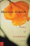 In the Name of Friendship: A Novel - Marilyn French, Stephanie Genty