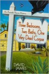 Three Bedrooms, Two Baths, One Very Dead Corpse: An Amanda Thorne Mystery - David James