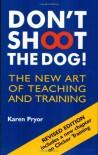 Don't Shoot the Dog!: The New Art of Teaching and Training - Karen Pryor