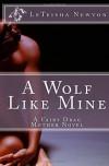 A Wolf Like Mine (A Fairy Drag Mother Novel, #1) - LeTeisha Newton